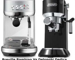 Breville Bambino Vs Delonghi Dedica - Why Is Breville Bambino Better?