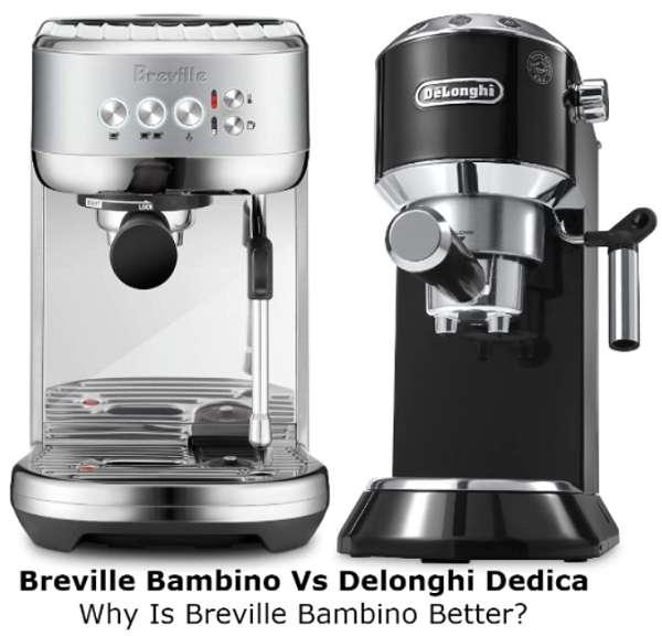 Breville Bambino Vs Delonghi Dedica – Why Bambino is Better?