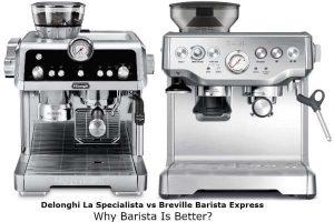 Delonghi La Specialista vs Breville Barista Express - Why Barista Is Better?