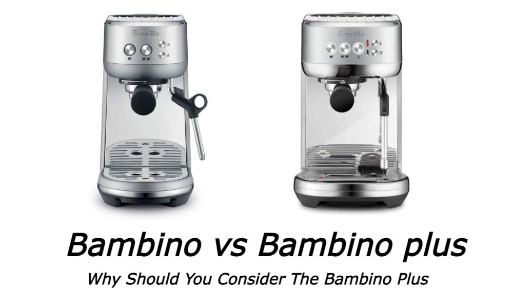 Bambino vs Bambino Plus - Why Should You Consider The Bambino Plus