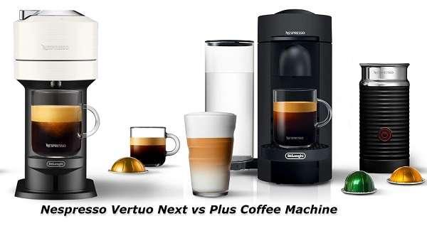Nespresso Vertuo next vs plus - why most users choose Vertuo plus